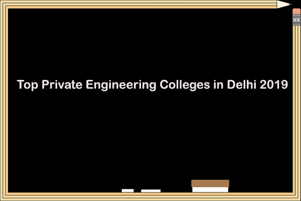 Top Private Engineering Colleges in Delhi 2019