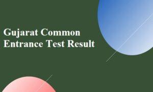 Gujarat Common Entrance Test result